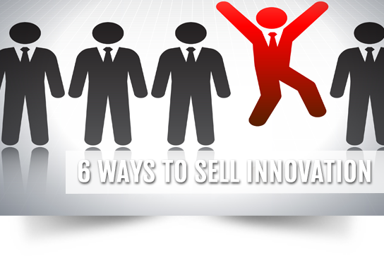 6 ways to sell innovation main blog