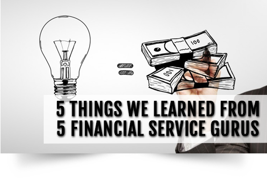 5 Things We Learned from 5 Financial Service Gurus