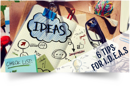 6 Tips for Brainstorming IDEA.s